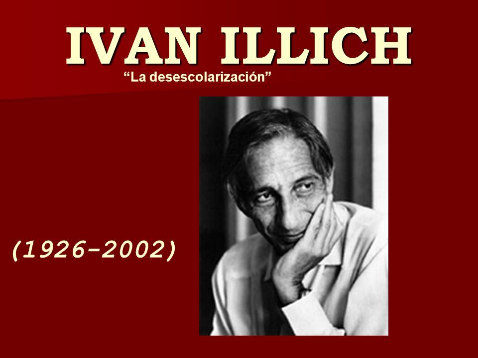 IVAN ILLICH La desescolarización (1926-2002)