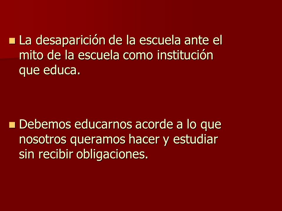 La desaparición de la escuela ante el mito de la escuela como institución que educa.