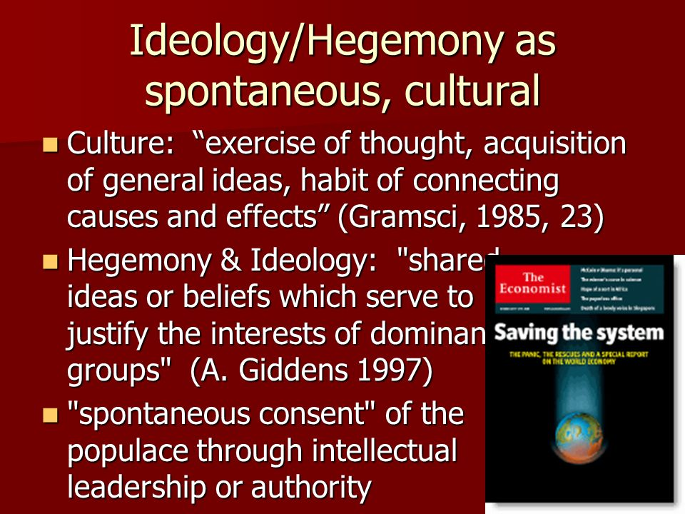 Ideology/Hegemony as spontaneous, cultural