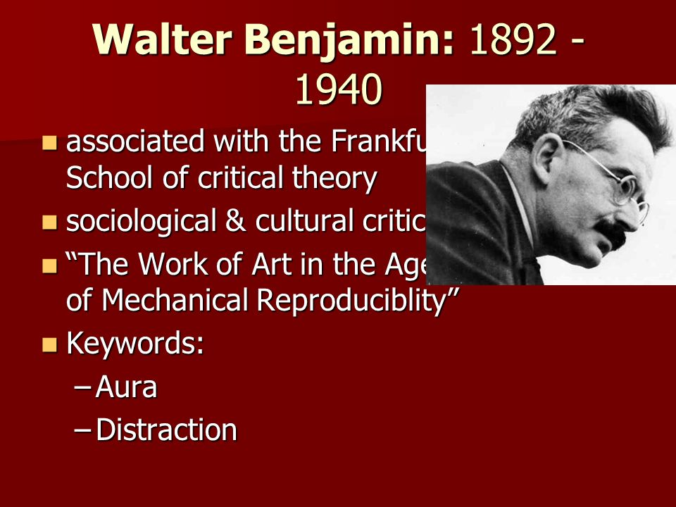 Walter Benjamin: 1892 - 1940 associated with the Frankfurt School of critical theory. sociological & cultural critic.