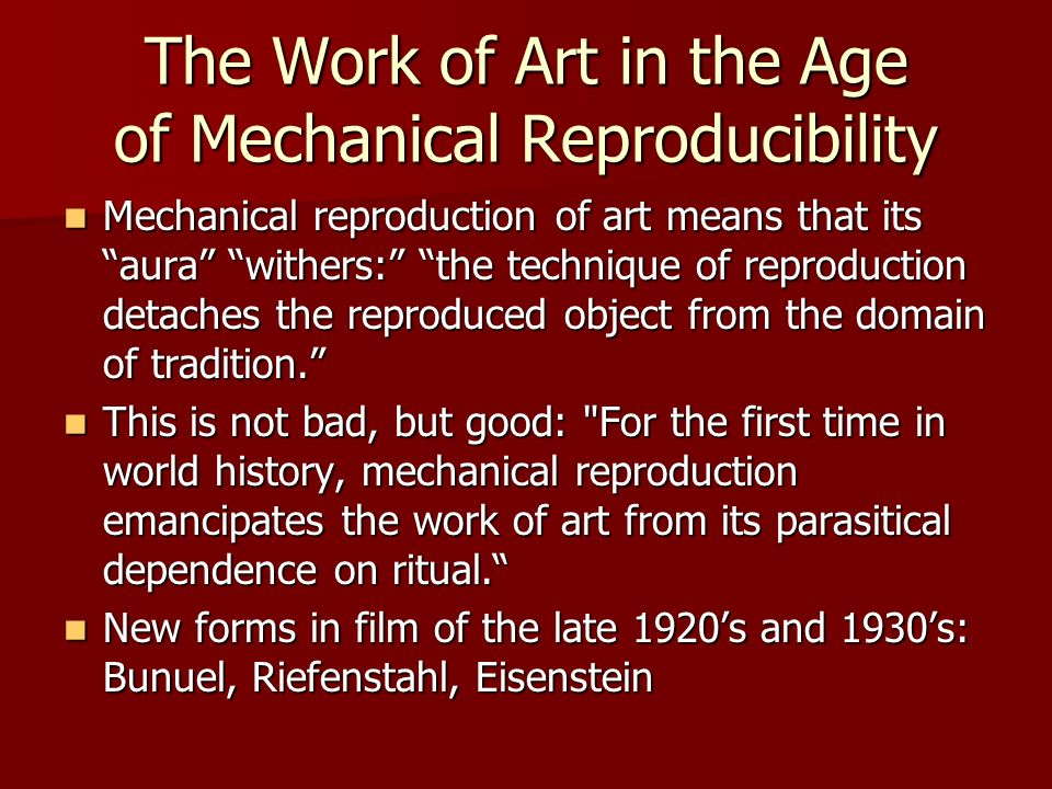 The Work of Art in the Age of Mechanical Reproducibility