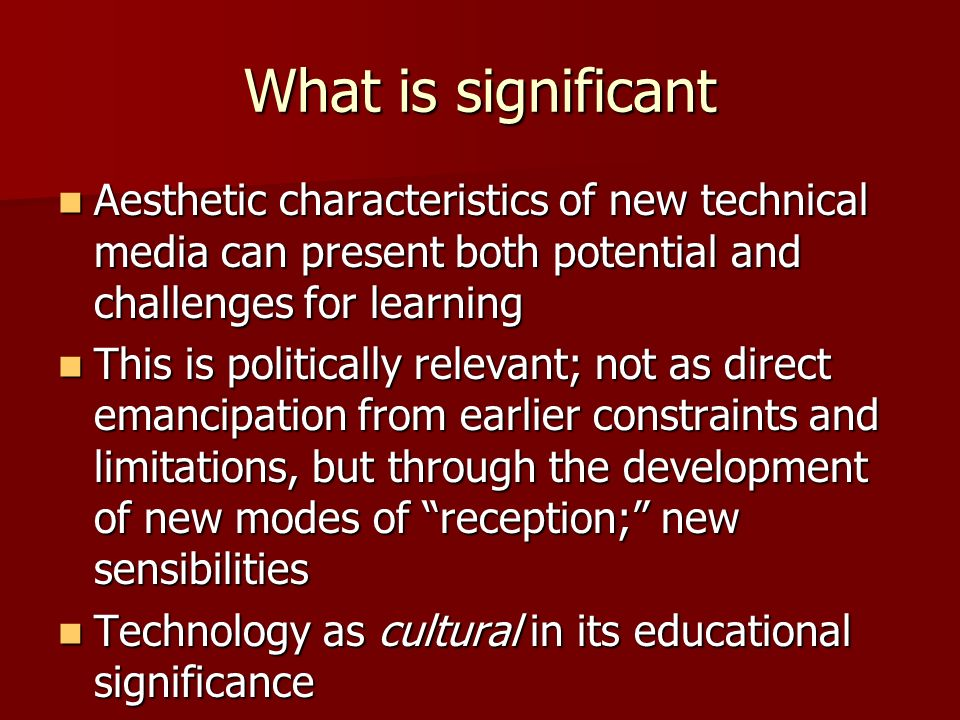 What is significantAesthetic characteristics of new technical media can present both potential and challenges for learning.