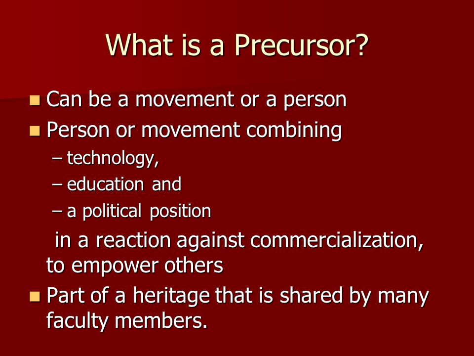 What is a Precursor Can be a movement or a person