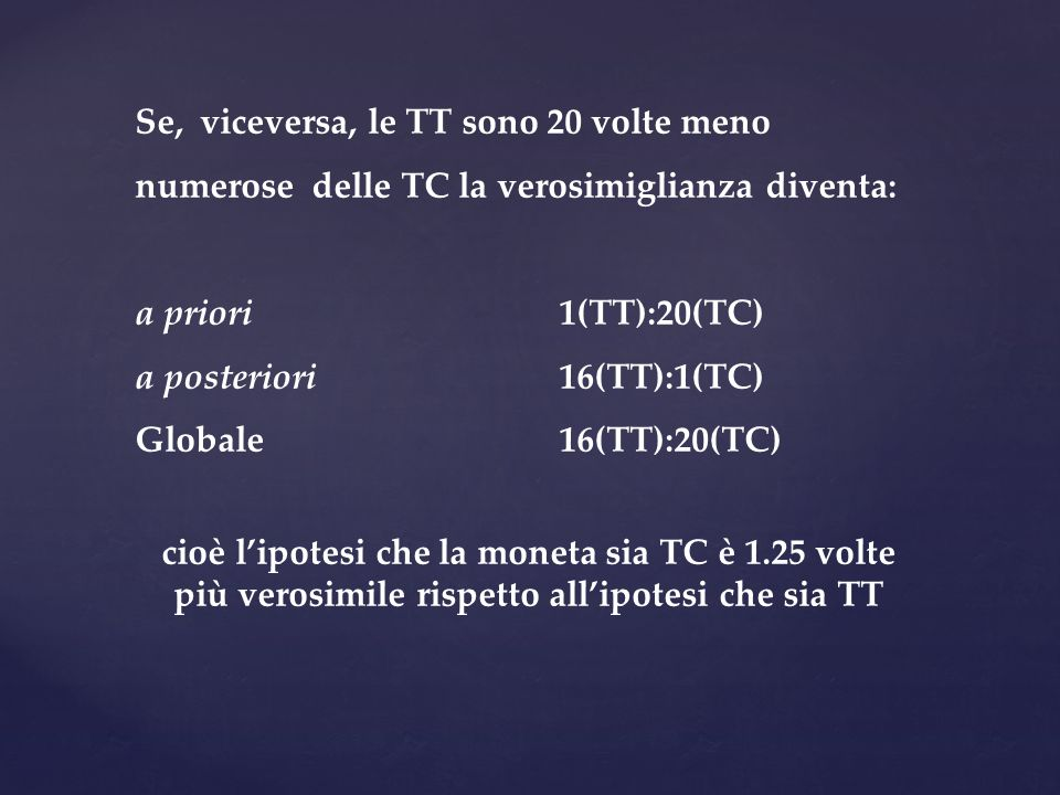 Se, viceversa, le TT sono 20 volte meno numerose delle TC la verosimiglianza diventa: