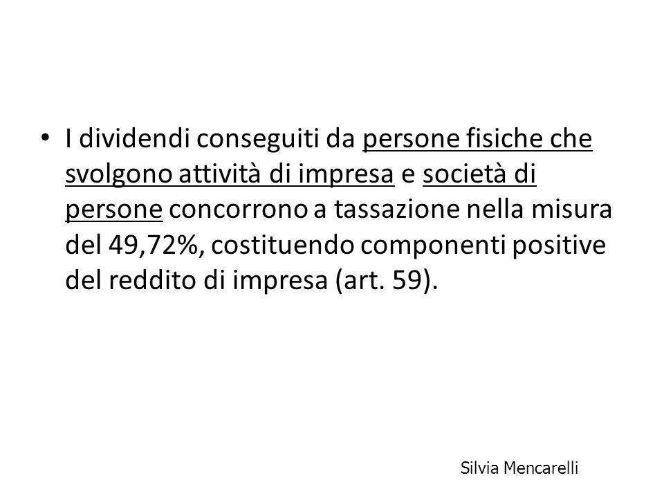 I dividendi conseguiti da persone fisiche che svolgono attività di impresa e società di persone concorrono a tassazione nella misura del 49,72%, costituendo componenti positive del reddito di impresa (art. 59).