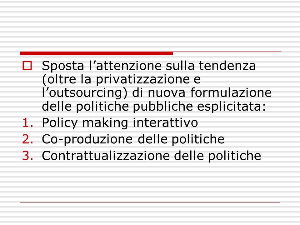 Sposta l'attenzione sulla tendenza (oltre la privatizzazione e l'outsourcing) di nuova formulazione delle politiche pubbliche esplicitata: