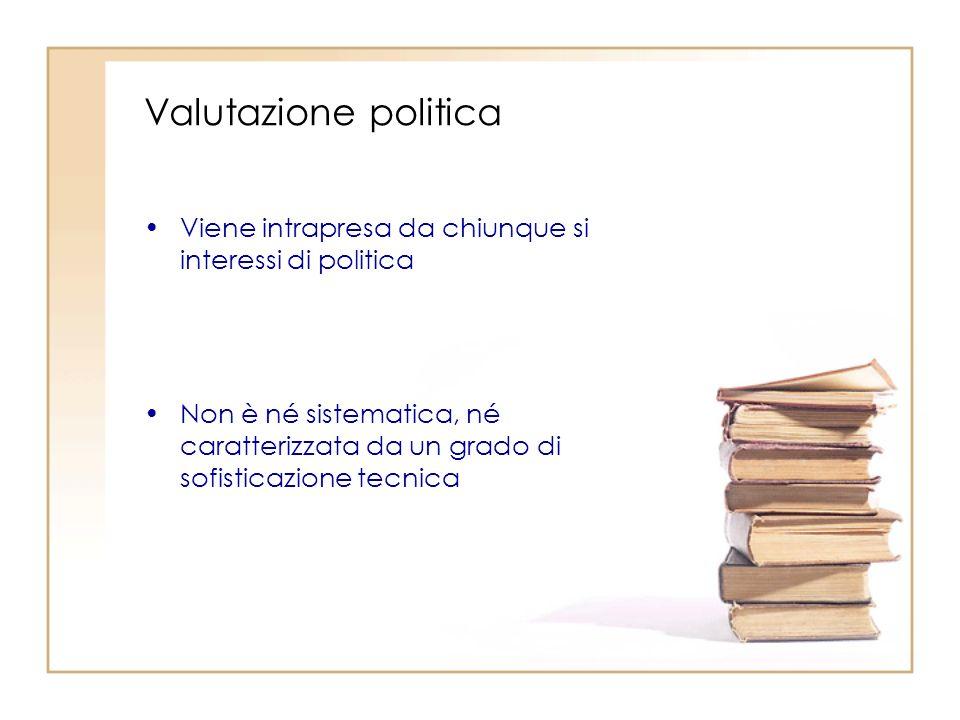 Valutazione politica Viene intrapresa da chiunque si interessi di politica.
