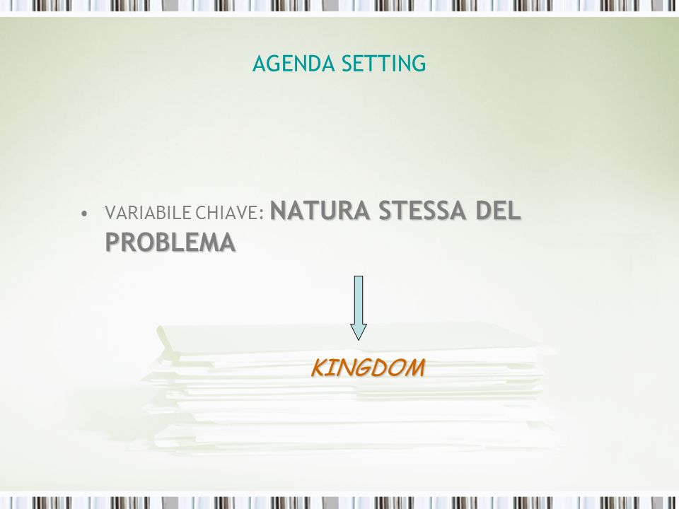 AGENDA SETTING VARIABILE CHIAVE: NATURA STESSA DEL PROBLEMA KINGDOM