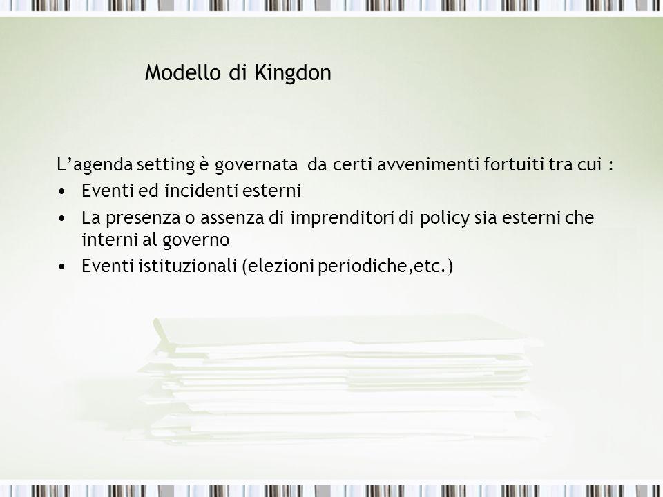 Modello di Kingdon L'agenda setting è governata da certi avvenimenti fortuiti tra cui : Eventi ed incidenti esterni.