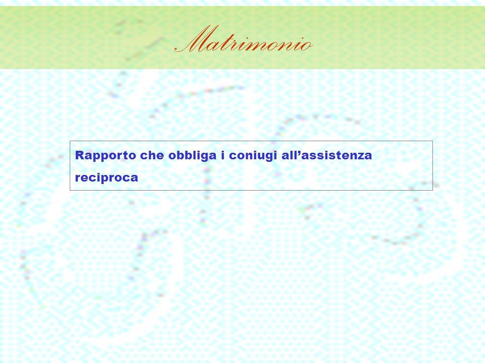 Matrimonio Rapporto che obbliga i coniugi all'assistenza reciproca