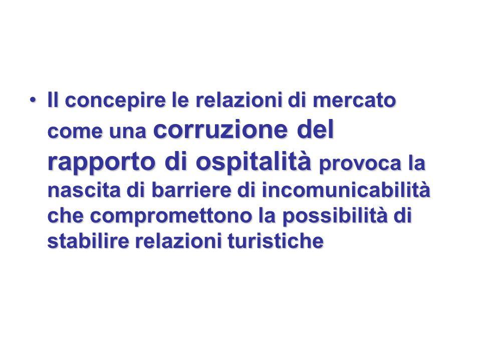 Il concepire le relazioni di mercato come una corruzione del rapporto di ospitalità provoca la nascita di barriere di incomunicabilità che compromettono la possibilità di stabilire relazioni turistiche
