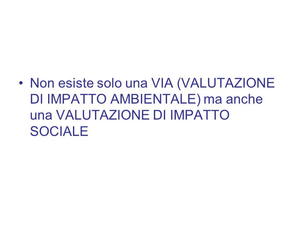 Non esiste solo una VIA (VALUTAZIONE DI IMPATTO AMBIENTALE) ma anche una VALUTAZIONE DI IMPATTO SOCIALE