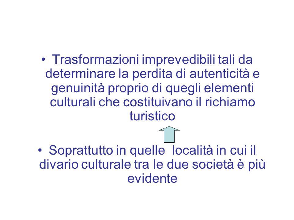 Trasformazioni imprevedibili tali da determinare la perdita di autenticità e genuinità proprio di quegli elementi culturali che costituivano il richiamo turistico