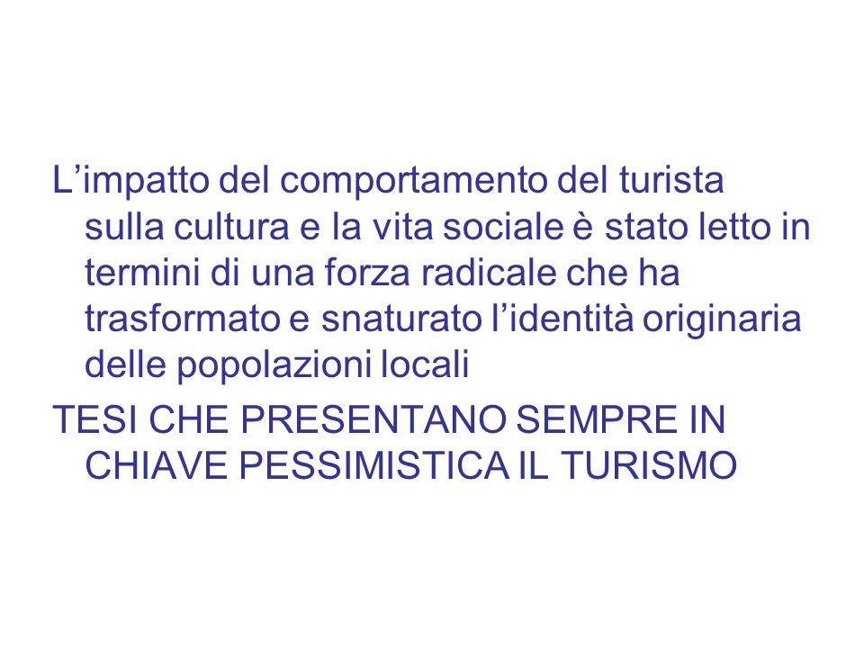 L'impatto del comportamento del turista sulla cultura e la vita sociale è stato letto in termini di una forza radicale che ha trasformato e snaturato l'identità originaria delle popolazioni locali