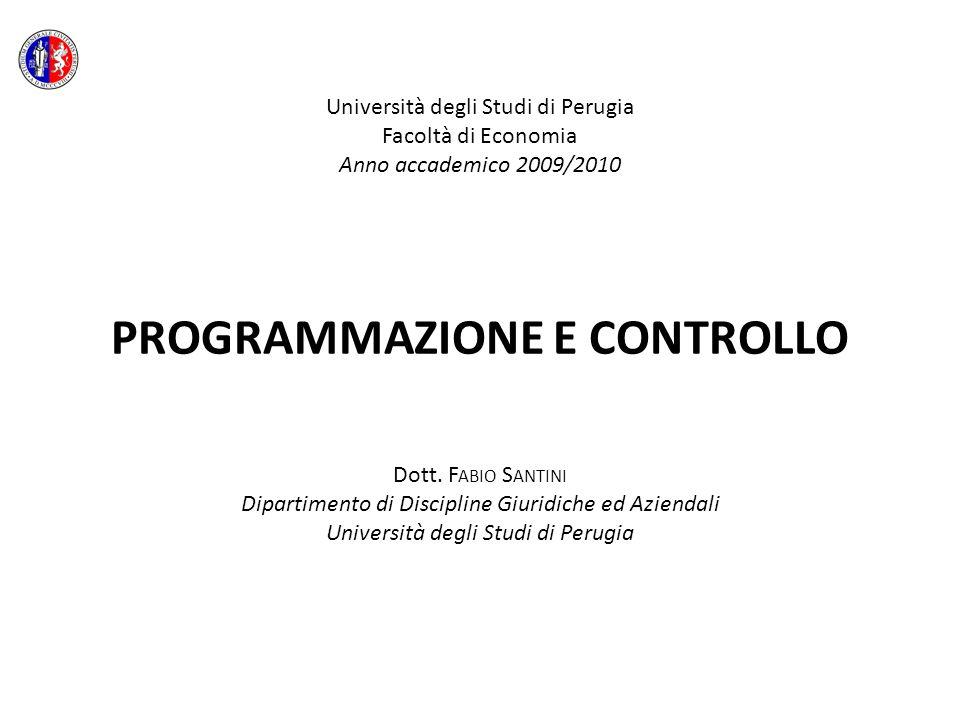 Università degli Studi di Perugia Facoltà di Economia Anno accademico 2009/2010 PROGRAMMAZIONE E CONTROLLO Dott.