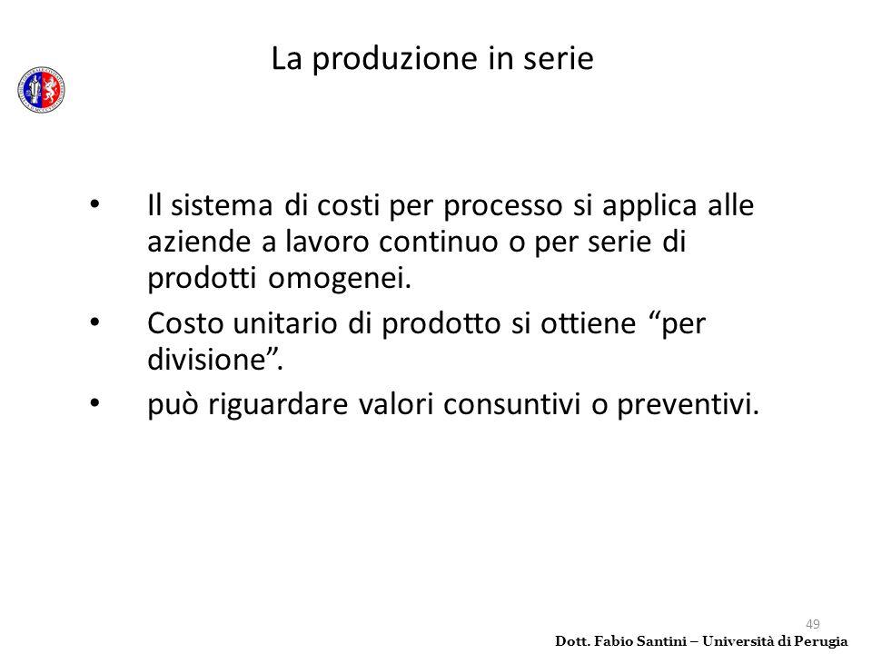La produzione in serie Il sistema di costi per processo si applica alle aziende a lavoro continuo o per serie di prodotti omogenei.