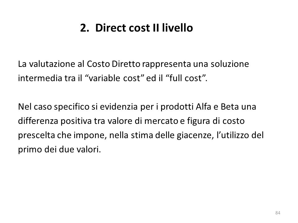 2. Direct cost II livelloLa valutazione al Costo Diretto rappresenta una soluzione intermedia tra il variable cost ed il full cost .