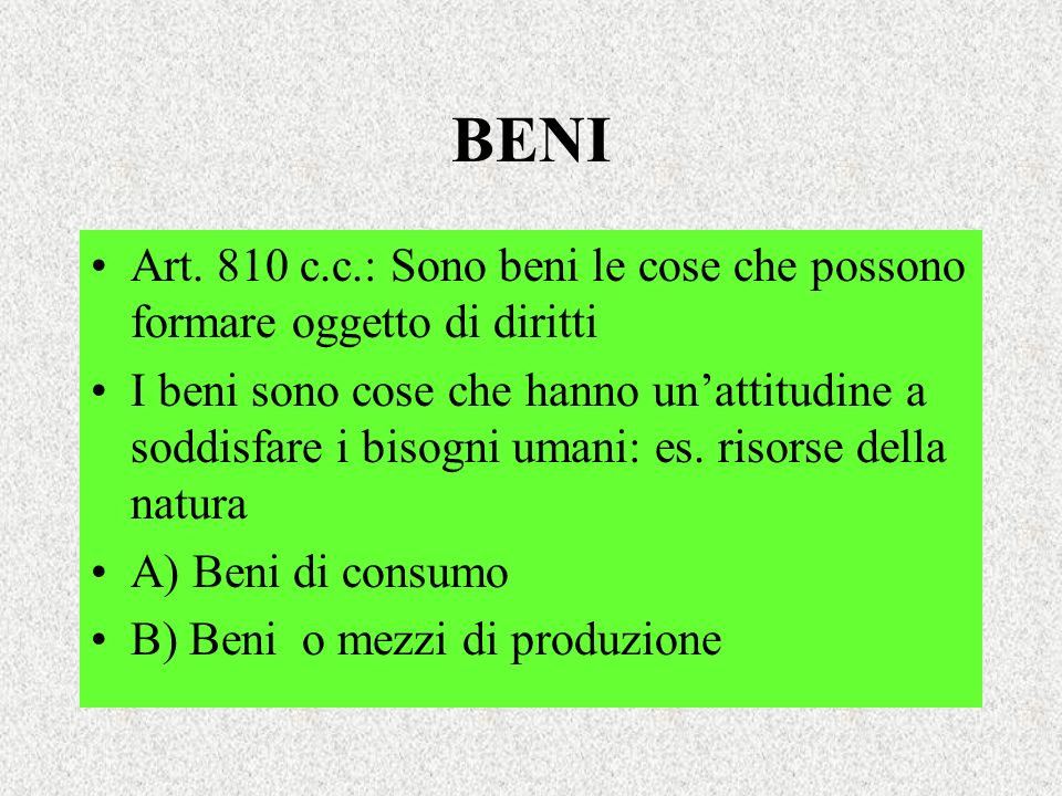 BENI Art. 810 c.c.: Sono beni le cose che possono formare oggetto di diritti.