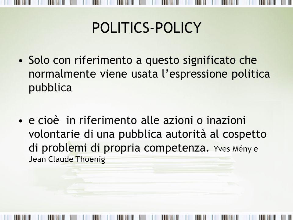 POLITICS-POLICY Solo con riferimento a questo significato che normalmente viene usata l'espressione politica pubblica.