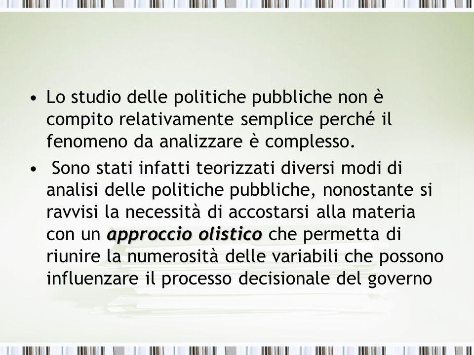 Lo studio delle politiche pubbliche non è compito relativamente semplice perché il fenomeno da analizzare è complesso.