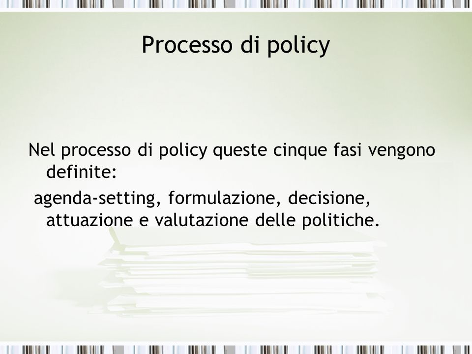 Processo di policy Nel processo di policy queste cinque fasi vengono definite: