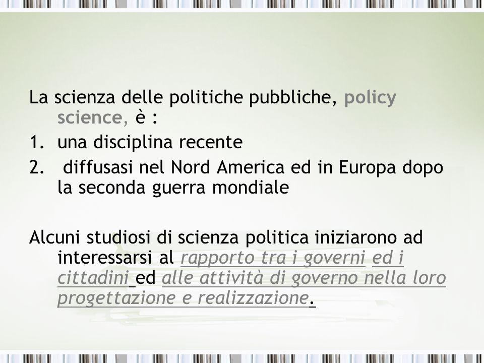 La scienza delle politiche pubbliche, policy science, è :
