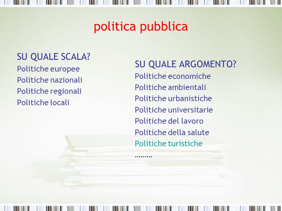 politica pubblica SU QUALE SCALA SU QUALE ARGOMENTO