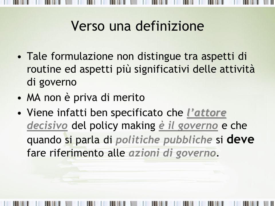 Verso una definizioneTale formulazione non distingue tra aspetti di routine ed aspetti più significativi delle attività di governo.