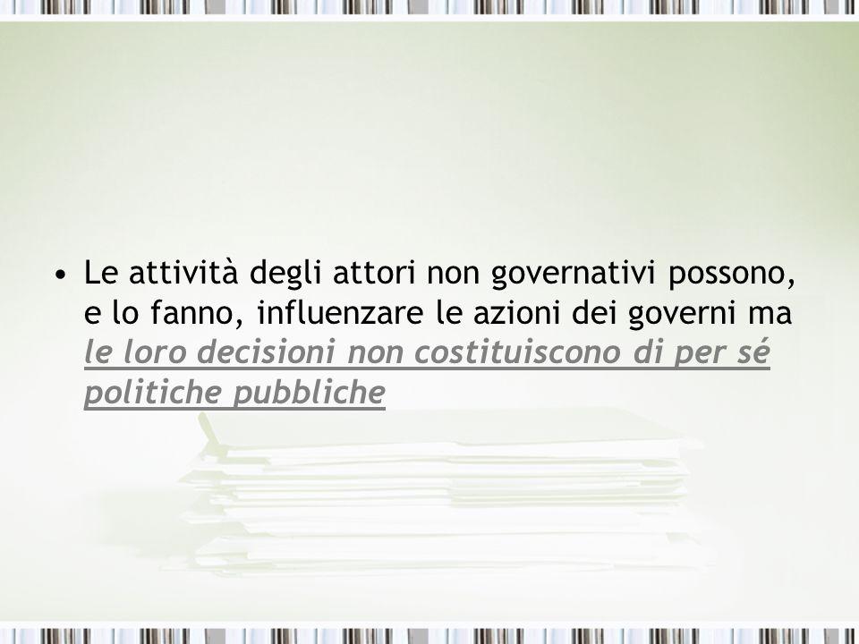 Le attività degli attori non governativi possono, e lo fanno, influenzare le azioni dei governi ma le loro decisioni non costituiscono di per sé politiche pubbliche