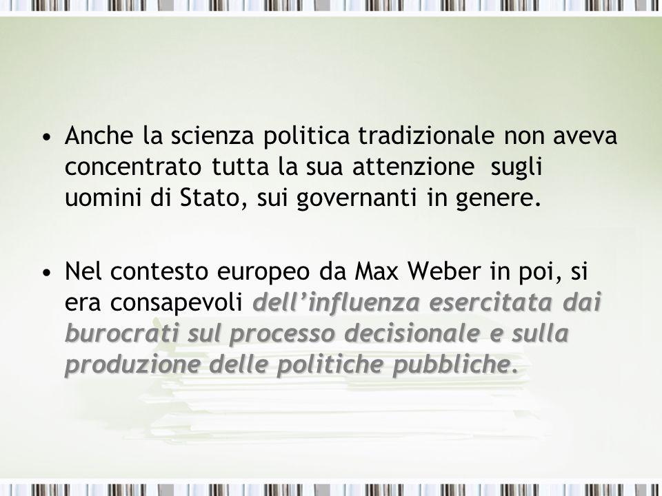 Anche la scienza politica tradizionale non aveva concentrato tutta la sua attenzione sugli uomini di Stato, sui governanti in genere.