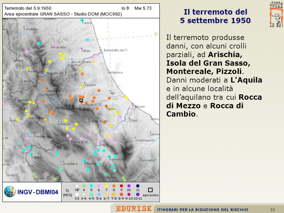 Il terremoto del 5 settembre 1950. Il terremoto produsse danni, con alcuni crolli parziali, ad Arischia, Isola del Gran Sasso, Montereale, Pizzoli.