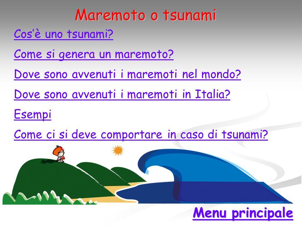 Maremoto o tsunami Menu principale Cos'è uno tsunami