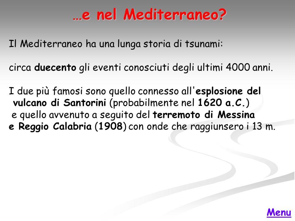 …e nel Mediterraneo Il Mediterraneo ha una lunga storia di tsunami: