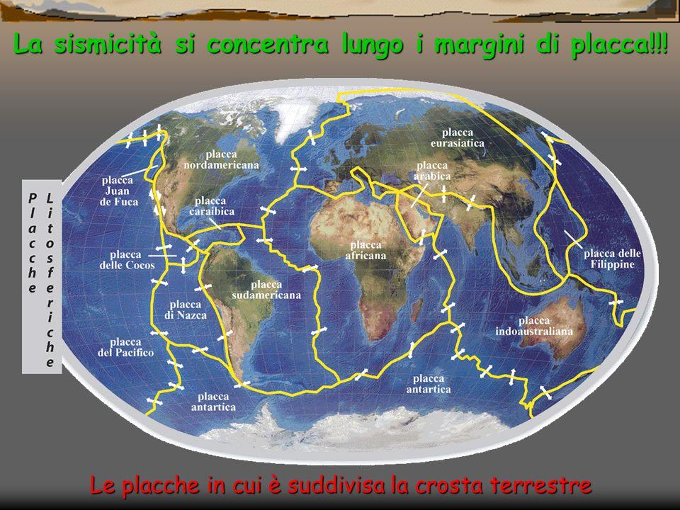 La sismicità si concentra lungo i margini di placca!!!