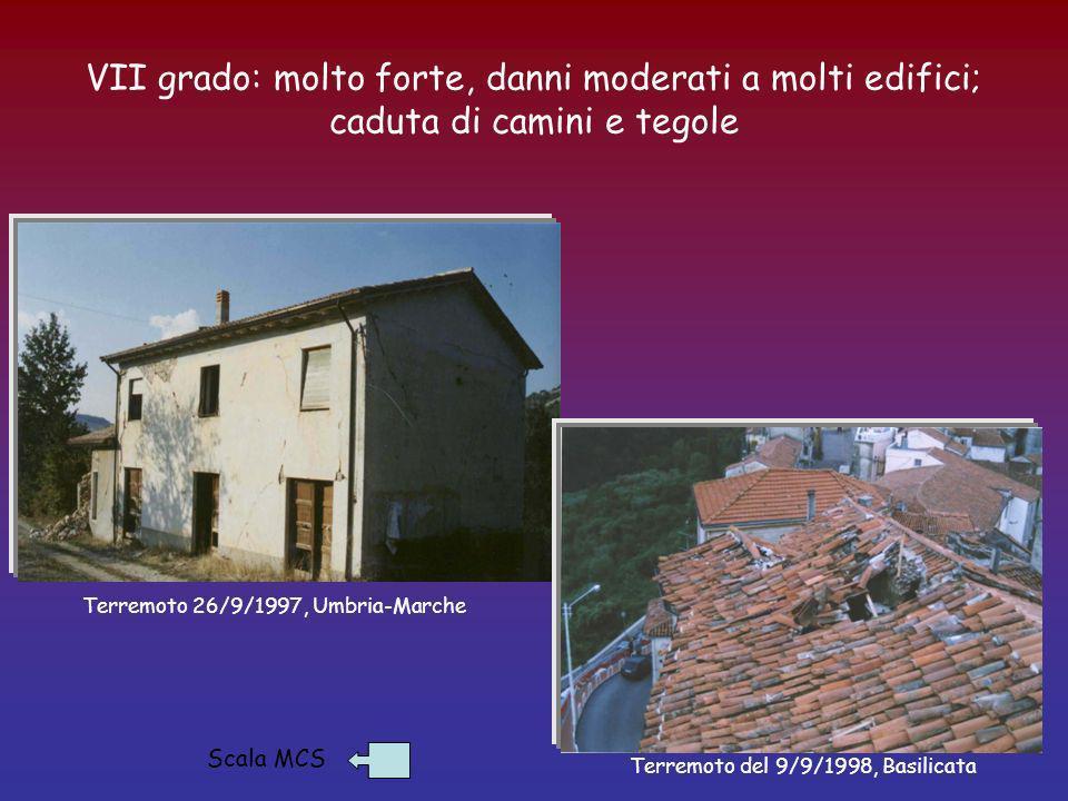 VII grado: molto forte, danni moderati a molti edifici; caduta di camini e tegole
