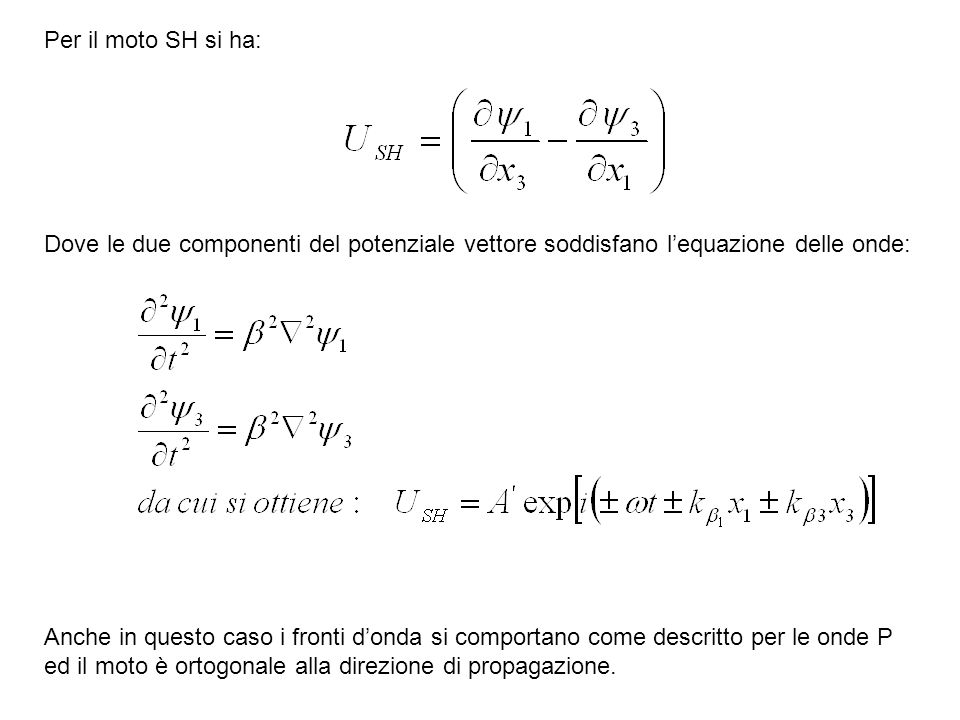 Per il moto SH si ha: Dove le due componenti del potenziale vettore soddisfano l'equazione delle onde: