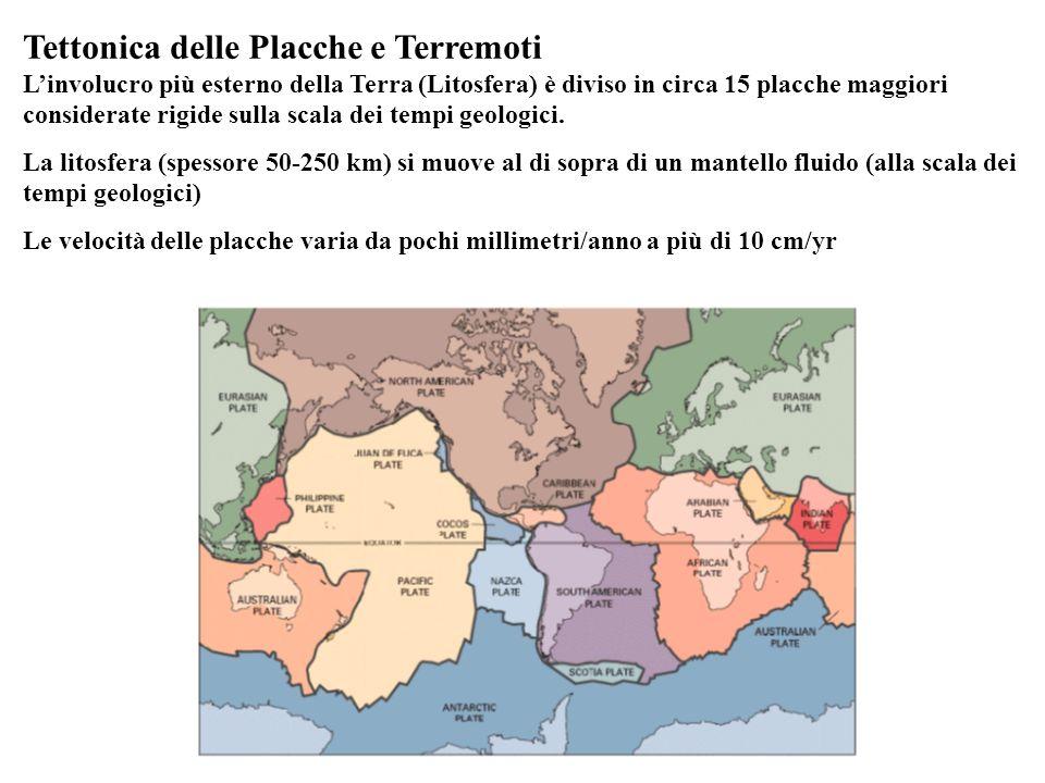 Tettonica delle Placche e Terremoti L'involucro più esterno della Terra (Litosfera) è diviso in circa 15 placche maggiori considerate rigide sulla scala dei tempi geologici.