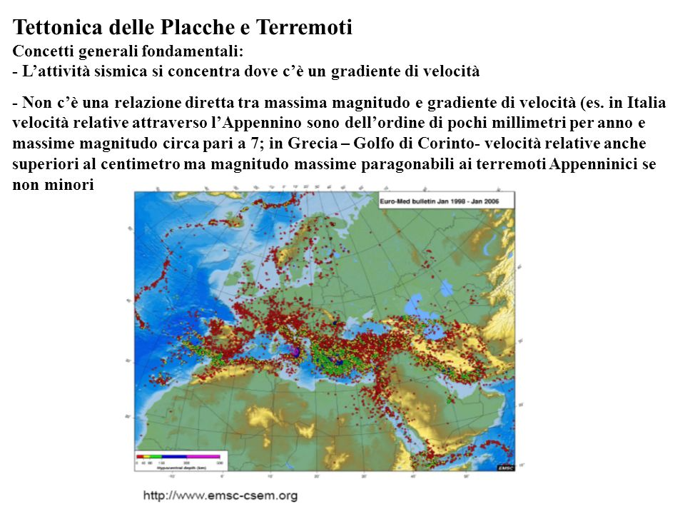 Tettonica delle Placche e Terremoti Concetti generali fondamentali: - L'attività sismica si concentra dove c'è un gradiente di velocità