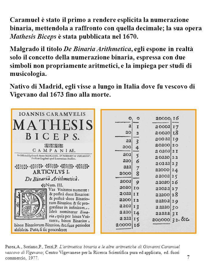 Caramuel è stato il primo a rendere esplicita la numerazione binaria, mettendola a raffronto con quella decimale; la sua opera Mathesis Biceps è stata pubblicata nel 1670.