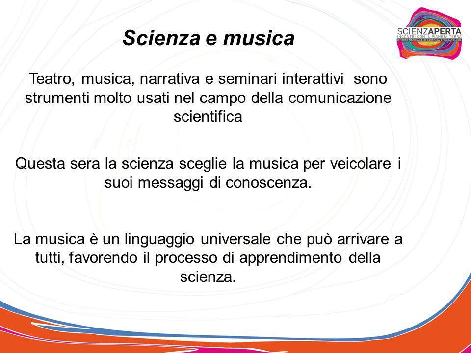 Scienza e musica Teatro, musica, narrativa e seminari interattivi sono strumenti molto usati nel campo della comunicazione.