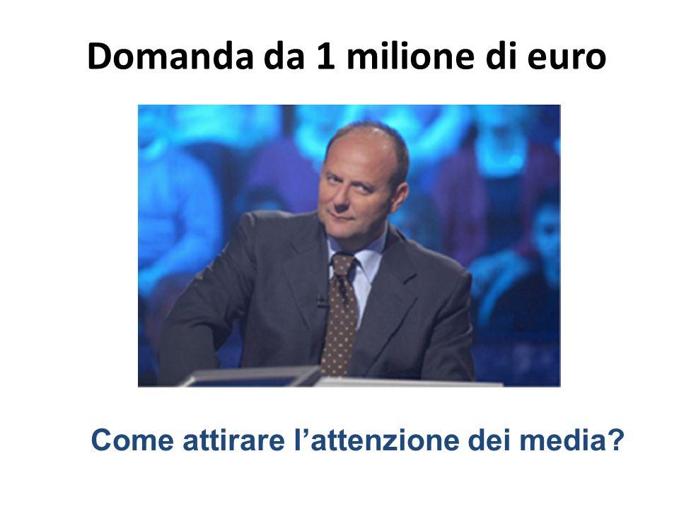 Domanda da 1 milione di euro Come attirare l'attenzione dei media