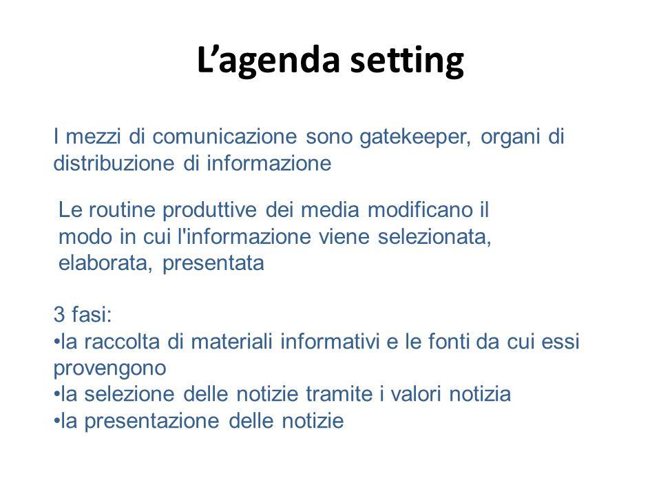 L'agenda setting I mezzi di comunicazione sono gatekeeper, organi di distribuzione di informazione.