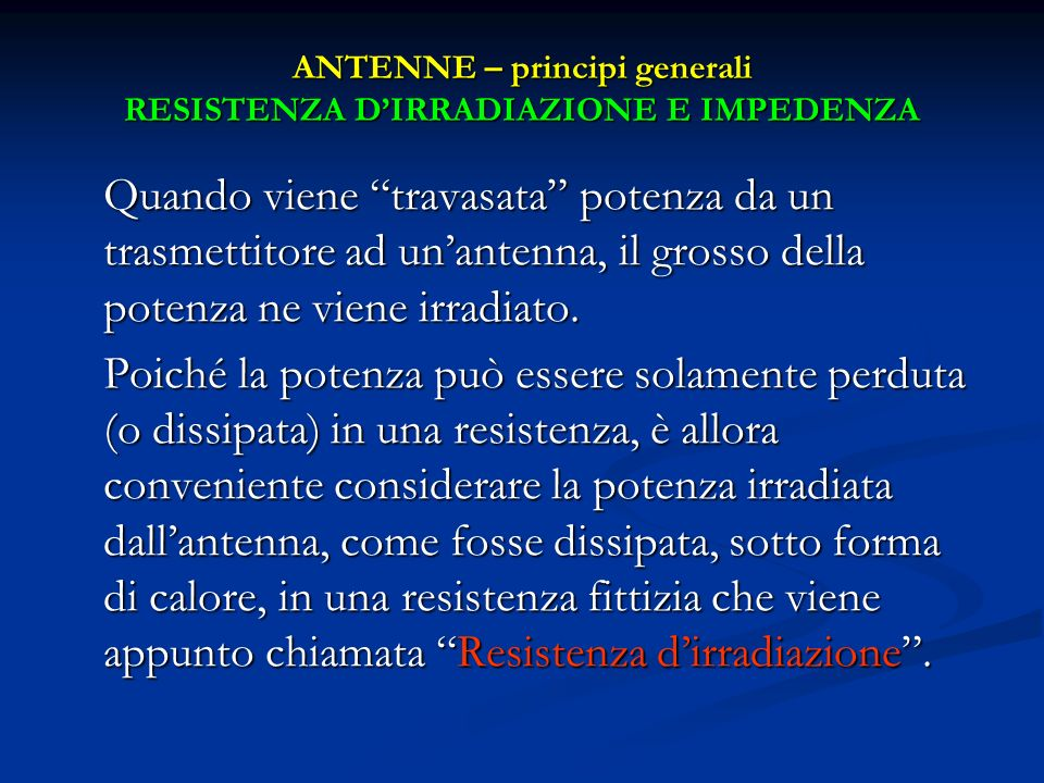 ANTENNE – principi generali RESISTENZA D'IRRADIAZIONE E IMPEDENZA
