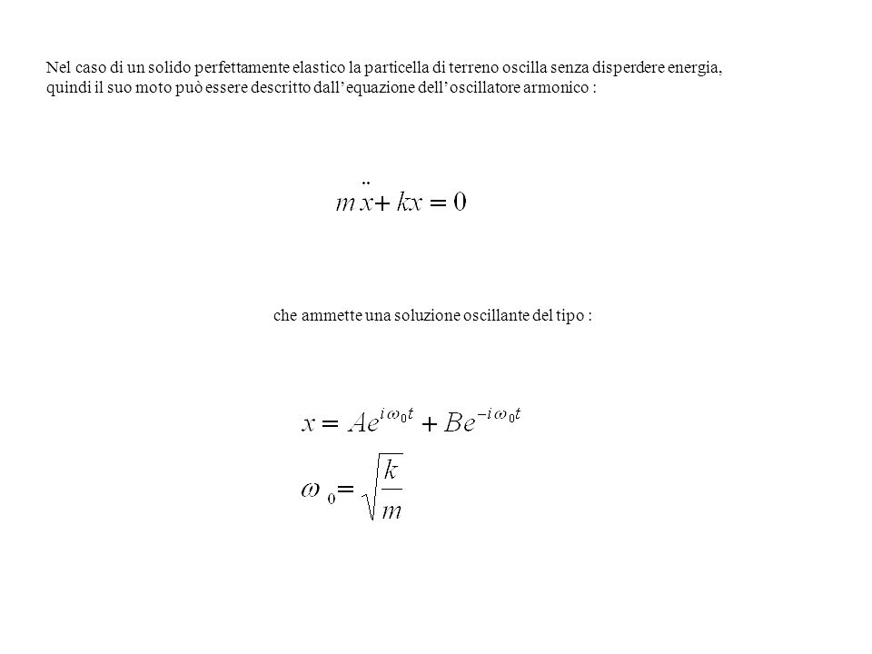 Nel caso di un solido perfettamente elastico la particella di terreno oscilla senza disperdere energia,