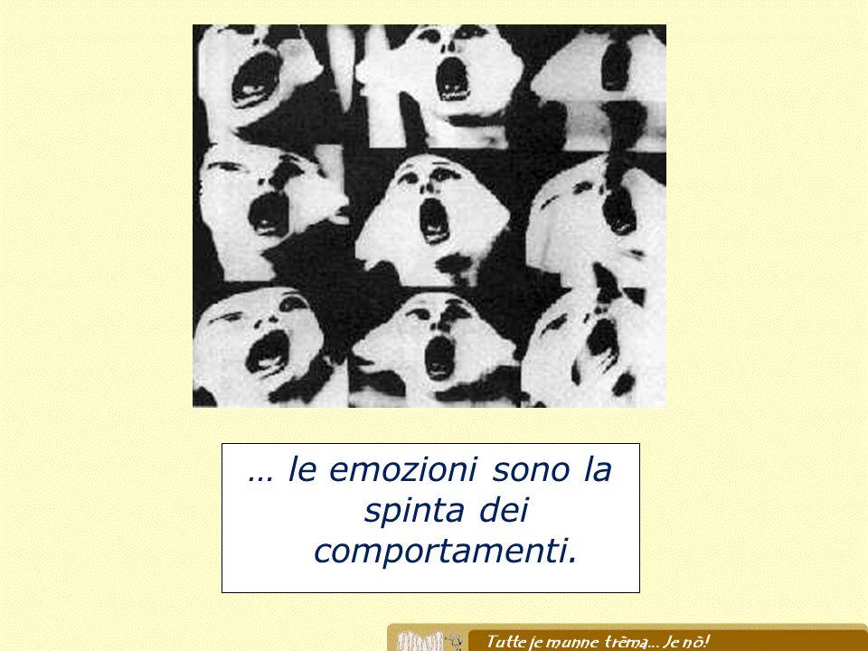 … le emozioni sono la spinta dei comportamenti.