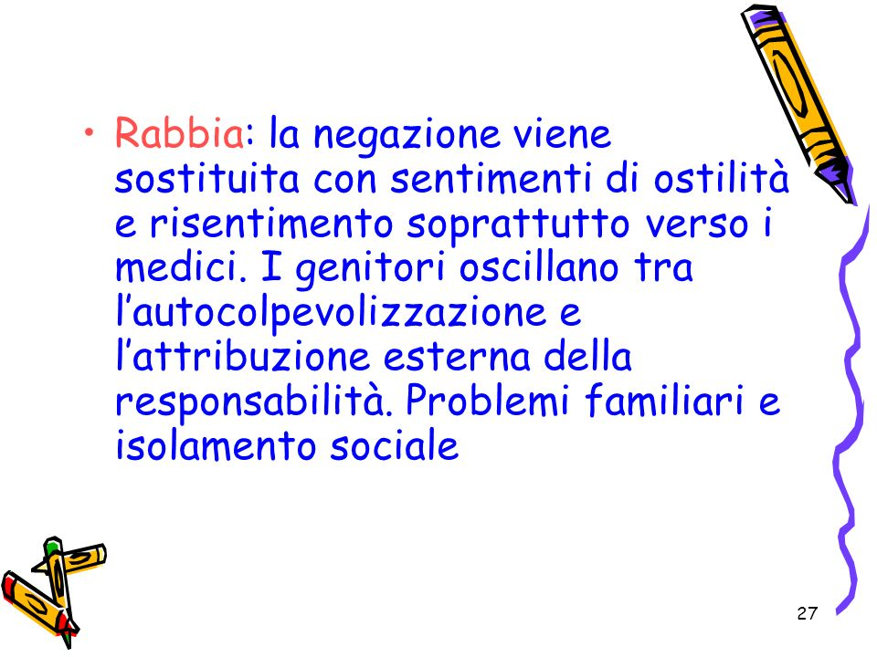Rabbia: la negazione viene sostituita con sentimenti di ostilità e risentimento soprattutto verso i medici.