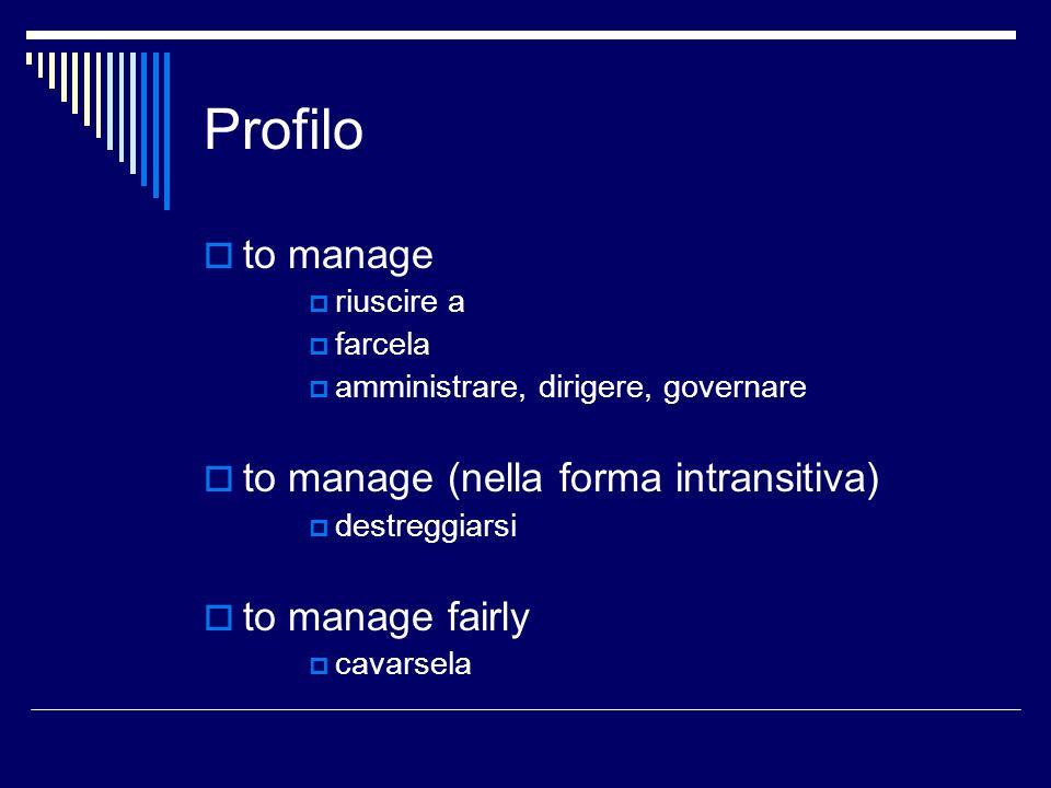 Profilo to manage to manage (nella forma intransitiva)