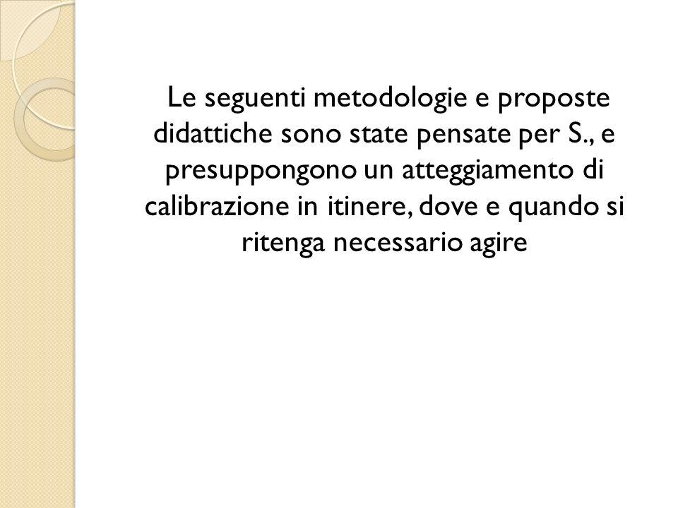 Le seguenti metodologie e proposte didattiche sono state pensate per S