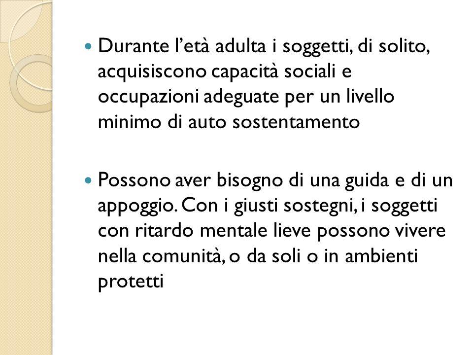 Durante l'età adulta i soggetti, di solito, acquisiscono capacità sociali e occupazioni adeguate per un livello minimo di auto sostentamento