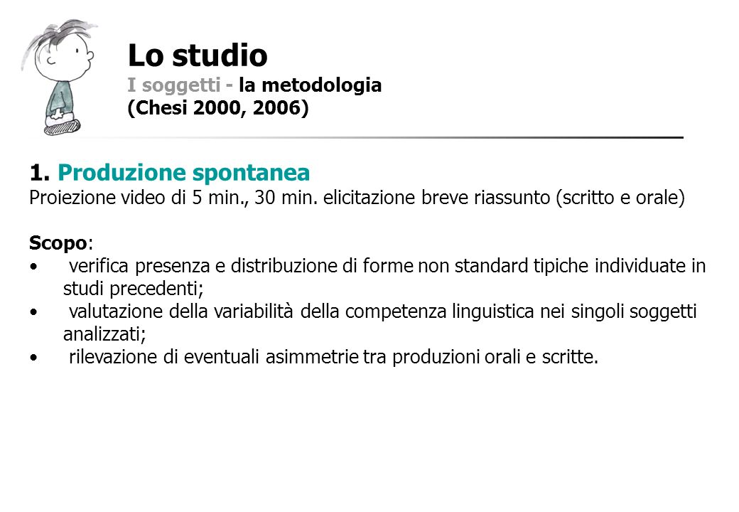 Lo studio 1. Produzione spontanea I soggetti - la metodologia